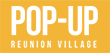 Pop-up Reunion Village